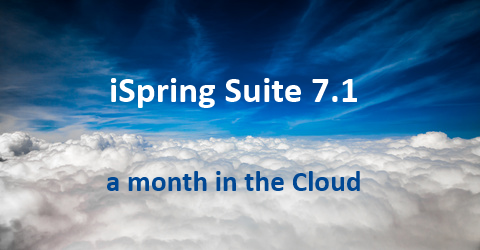 iSpring Suite 7.1 one month in the Cloud