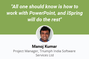 Manoj Kumar shares his experience with iSpring