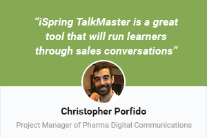 Case Study: iSpring TalkMaster is a great tool that will run learners through sales conversations
